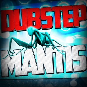 Dubstep Mantis