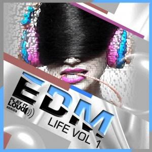 Play It Loud: EDM Life Vol 1