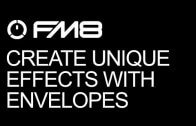 Add Creative Effects With The FM8 Envelopes