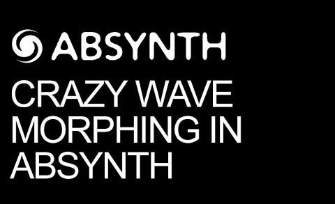 Advanced Wave Morphing in Absynth