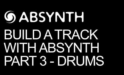Build A Track Entirely In Absynth Pt 3 – Drum Design