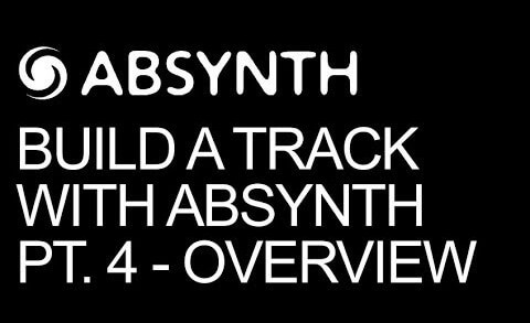 Build A Track Entirely In Absynth Pt 4 – Overview