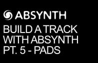Build A Track Entirely In Absynth Pt 5 – Advanced Pads