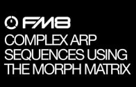 Complex Arp Sequences Using The Morph Matrix – Learn the Secrets of the FM8 Arpeggiator Part 4