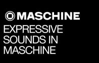 Create Expressive Sounds in Maschine 2.0
