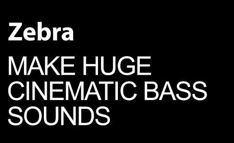Design Huge Cinematic Bass Sounds In Zebra