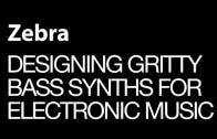 Designing Gritty Bass Synths for Electronic Music in U-he Zebra