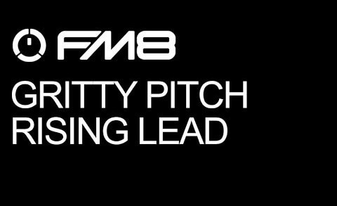 FM8 Progressive/Electro Drops – Create A Gritty Pitch Rising Lead