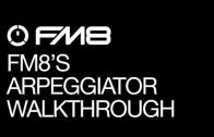 FM8′s Arpeggiator Walkthrough -The Secrets of FM8′s Arpeggiator Part 1