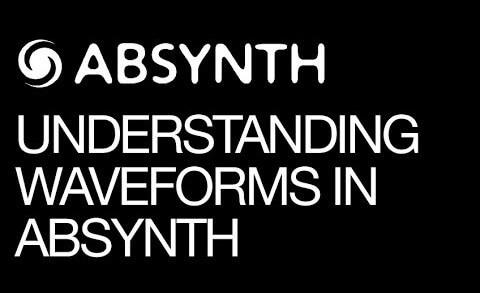 Gaining a Basic Understanding of Absynths Wave Window