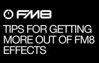 Helpful Tips for Getting More Out of FM8 Effects: Part 1