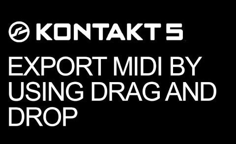 Kontakt Scripting – Export MIDI By Using Drag and Drop
