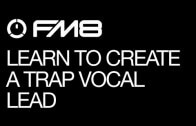 Learn How to Create a Trap Vocal Lead in FM8