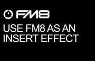 Learn How To Use FM8 as an Insert Effect