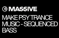 Making Psy Trance Music with NI Massive Part 1: Sequenced Bass