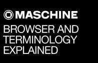 Maschine Browser and Terminology Explained