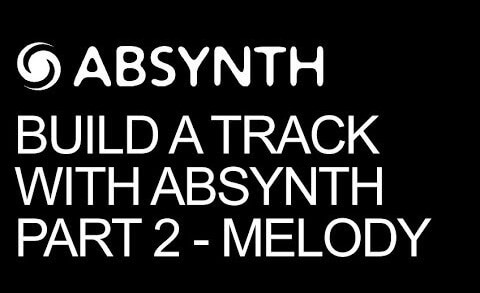 Melody & Drum Design – Build A Track Entirely In Absynth Pt 2