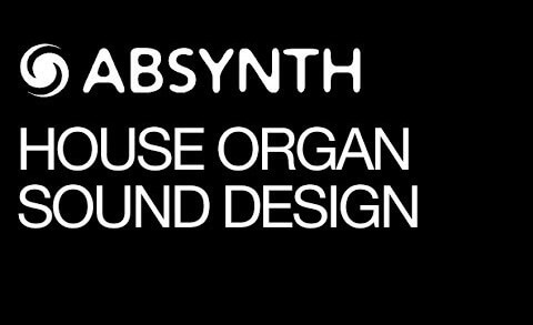 Creating A House Organ In Absynth Is Easy