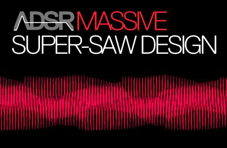 Super Saw - Everything you need to know to recreate Super Saw sounds in Massive