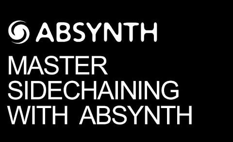 The Power of Sidechaining in Absynth