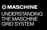 Understanding the Maschine Grid System