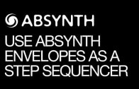 Using Absynth`s Envelopes as Step Sequencer