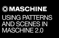 Using Patterns and Scenes in Maschine 2.0