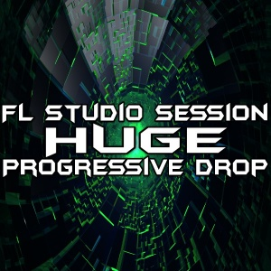 FL Studio Session - Huge Progressive Drop (600x600) copy