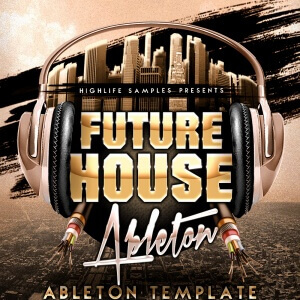 HighLife Samples Future House Ableton Template