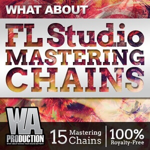 600W. A. Production - What About FL Studio Mastering Chains Cover-01 copy