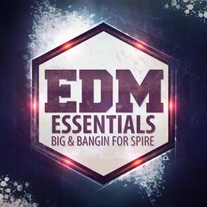 EDM Essentials Big Bangin for Spire [600x600] copy