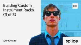 Building Custom Instrument Racks in Ableton Live