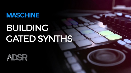 Building Gated Synths in Maschine