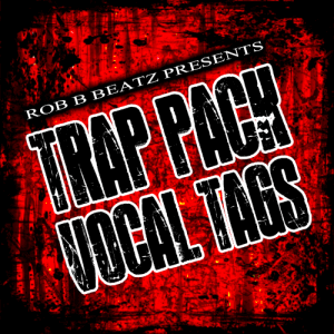 Rob B Beatz Trap Pack Vocal Tags