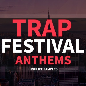 HighLife Samples Trap Festival Anthems