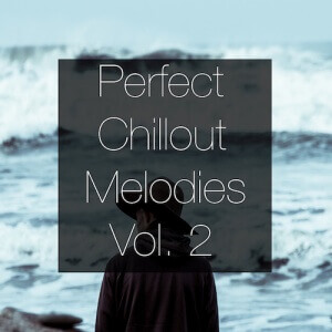 Perfect Chillout Melodies Vol 2 - Artwork