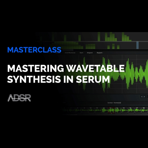 Mastering Wavetable Synthesis in Serum - Serum - ADSR Courses