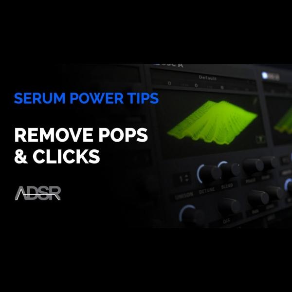 Remove Pops and Clicks in Serum – ADSR
