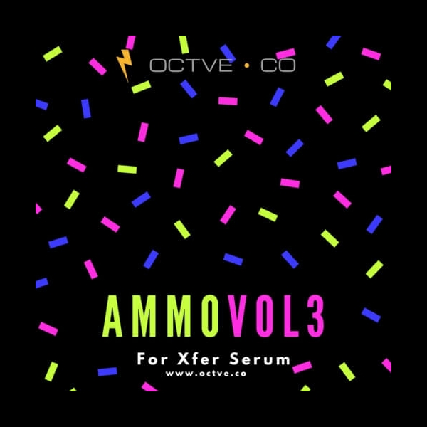 Ammo Vol  3 For Xfer Serum By OCTVE CO